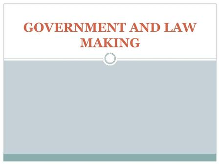 GOVERNMENT AND LAW MAKING. Federal and Provincial governments are made up of three distinct branches: 1. The Executive branch 2. The Legislative branch.