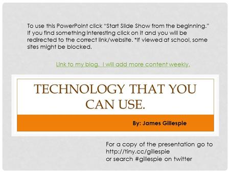 TECHNOLOGY THAT YOU CAN USE. By: James Gillespie For a copy of the presentation go to  or search #gillespie on twitter To use this.