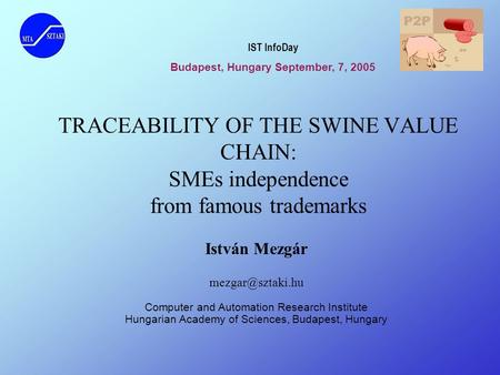 TRACEABILITY OF THE SWINE VALUE CHAIN: SMEs independence from famous trademarks István Mezgár Computer and Automation Research Institute.