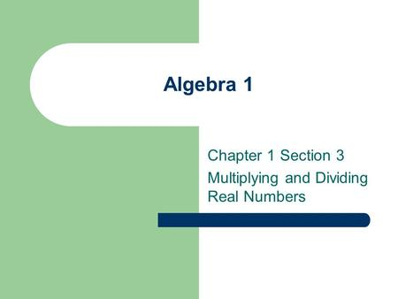 Algebra 1 Chapter 1 Section 3 Multiplying and Dividing Real Numbers.