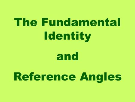 The Fundamental Identity and Reference Angles. Now to discover my favorite trig identity, let's start with a right triangle and the Pythagorean Theorem.