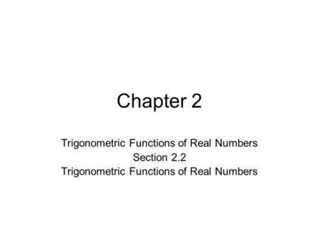 Chapter 2 Trigonometric Functions of Real Numbers Section 2.2 Trigonometric Functions of Real Numbers.