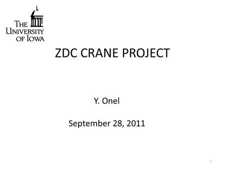 ZDC CRANE PROJECT Y. Onel September 28, 2011 1. Progress since last meeting Our Mock-up is found at CERN, inspected by CERN Engineering and found satisfactory.