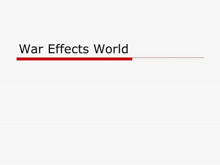 War Effects World. Fighting outside of Europe  War waged in East Asia -- Japanese army expands into China  German outposts in China—Battled Japanese.