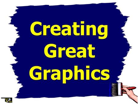 Creating Great Graphics Creating Great Graphics Design Elements worthy of Consideration Design Elements worthy of Consideration.