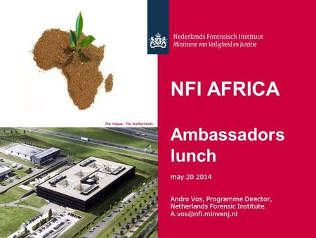 NFI AFRICA Ambassadors lunch may 20 2014 Andro Vos, Programme Director, Netherlands Forensic Institute. The Hague, The Netherlands.