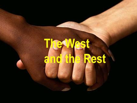 The West and the Rest. 3 main themes: The world's cultural diversity in the age of globalization – does it breed conflict and impede cooperation? The.