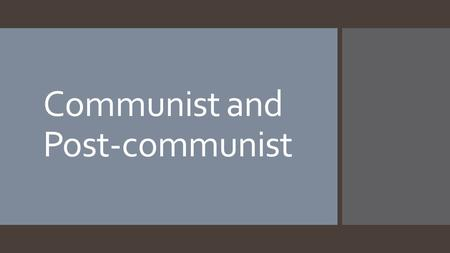 Communist and Post-communist.  Communist countries base their beliefs that equality is undervalued in capitalist countries.  Huge variety in the way.