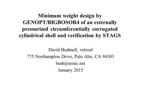 Minimum weight design by GENOPT/BIGBOSOR4 of an externally pressurized circumferentially corrugated cylindrical shell and verification by STAGS David Bushnell,
