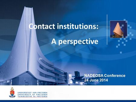 1 Contact institutions: A perspective NADEOSA Conference 24 June 2014.