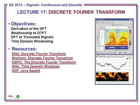 ECE 8443 – Pattern Recognition EE 3512 – Signals: Continuous and Discrete Objectives: Derivation of the DFT Relationship to DTFT DFT of Truncated Signals.