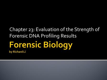 Chapter 23: Evaluation of the Strength of Forensic DNA Profiling Results.