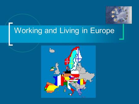 Working and Living in Europe. Working and living in Europe Have you thought about living abroad? There are many opportunities to work or study in Europe.