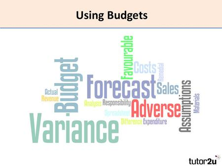Using Budgets. What is a budget? A financial plan for the future concerning the revenues and costs of a business.
