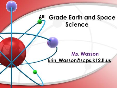 6 th Grade Earth and Space Science. 1 st 9 weeks – Scientific Method, Scientific Processes, Geologic Time, Science Fair 2 nd 9 weeks – Plate Tectonics,
