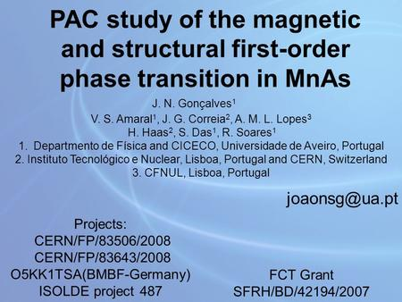 PAC study of the magnetic and structural first-order phase transition in MnAs J. N. Gonçalves 1 V. S. Amaral 1, J. G. Correia 2, A. M. L. Lopes 3 H. Haas.