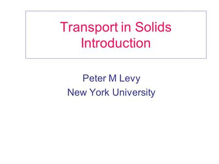 Transport in Solids Introduction Peter M Levy New York University.