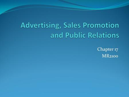 Chapter 17 MR2100. Advertising is... Advertising is one key element of the promotional mix. Advertising is defined as any direct paid form of mass communication.