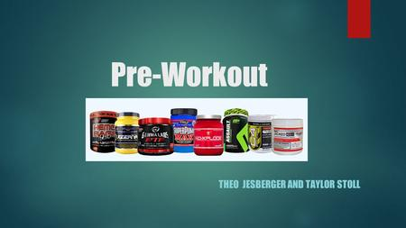 Pre-Workout THEO JESBERGER AND TAYLOR STOLL. What is Pre-workout  Supplement that provides various benefits  Increased Energy  Increases Strength 