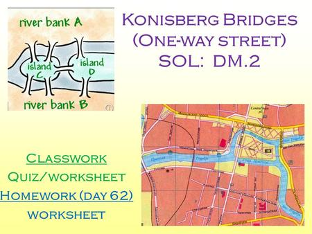 Konisberg Bridges (One-way street) SOL: DM.2 Classwork Quiz/worksheet Homework (day 62) worksheet.