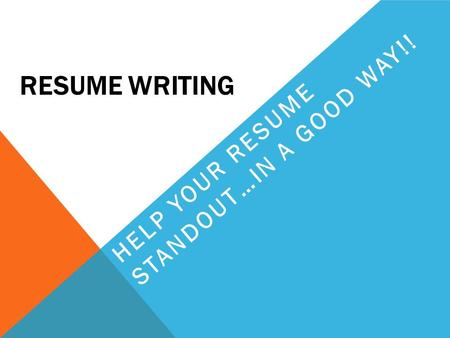 RESUME WRITING HELP YOUR RESUME STANDOUT…IN A GOOD WAY!!