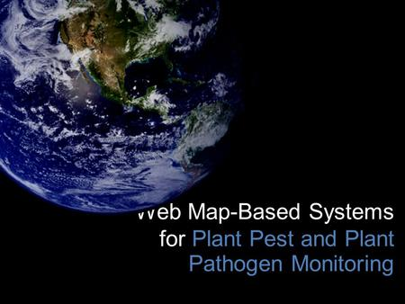 Web Map-Based Systems for Plant Pest and Plant Pathogen Monitoring.