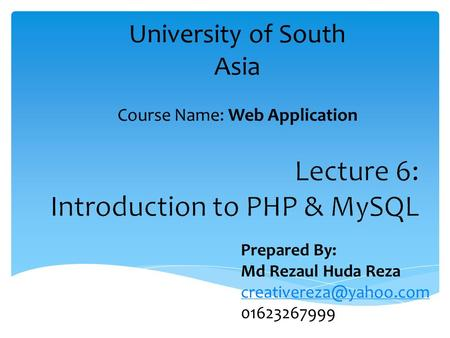University of South Asia Course Name: Web Application Prepared By: Md Rezaul Huda Reza 01623267999.