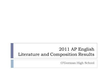 2011 AP English Literature and Composition Results O'Gorman High School.