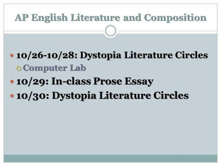 AP English Literature and Composition 10/26-10/28: Dystopia Literature Circles 10/26-10/28: Dystopia Literature Circles  Computer Lab 10/29: In-class.