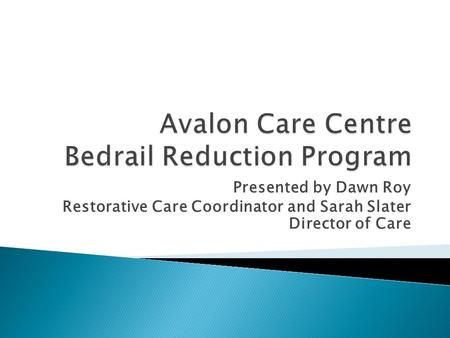 Presented by Dawn Roy Restorative Care Coordinator and Sarah Slater Director of Care.