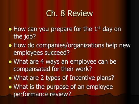 Ch. 8 Review How can you prepare for the 1 st day on the job? How can you prepare for the 1 st day on the job? How do companies/organizations help new.