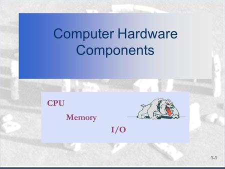 1-1 Computer Hardware Components CPU Memory I/O. 2 Computer Hardware Components n Contents: The five stage computer model CPU Memory on chips and memory.