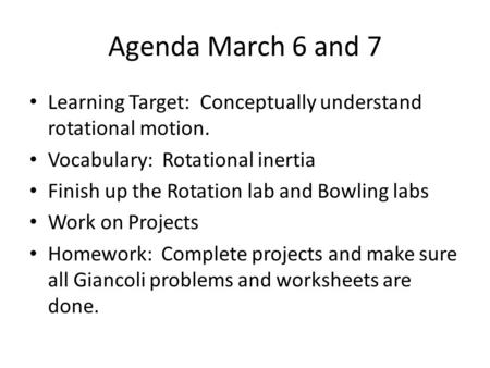 Agenda March 6 and 7 Learning Target: Conceptually understand rotational motion. Vocabulary: Rotational inertia Finish up the Rotation lab and Bowling.