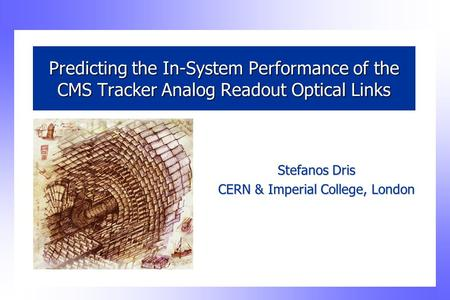 Predicting the In-System Performance of the CMS Tracker Analog Readout Optical Links Stefanos Dris CERN & Imperial College, London.