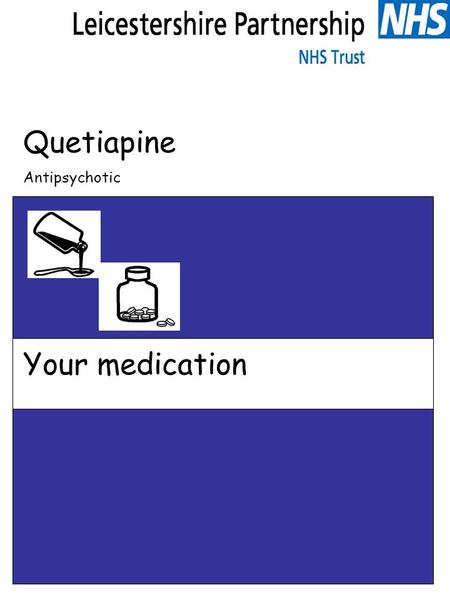 Quetiapine Antipsychotic Your medication. Quetiapine What is this leaflet for? This leaflet is to help you understand more about your medicine. Your medicine.