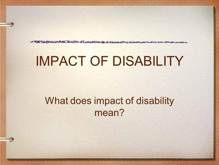 IMPACT OF DISABILITY What does impact of disability mean?