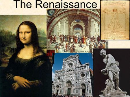 "The Renaissance. The Italian Renaissance Renaissance: means ""Rebirth"" People wanted to make society better, interest same as Greek and Romans. Believed."