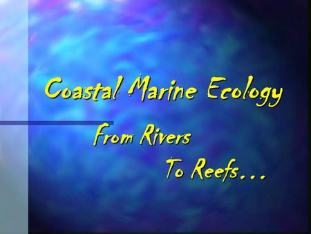 Coastal Marine Ecology From Rivers To Reefs…. What is an ESTUARY?... A semi-enclosed coastal embayment where fresh and saltwater meet and mix (brackish).