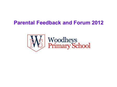 Parental Feedback and Forum 2012. Introduction In July 2012 Questionnaires were given to every pupil for completion by their parents/carers The Questionnaires.