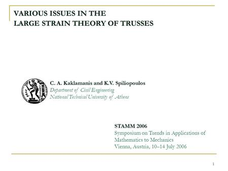 1 VARIOUS ISSUES IN THE LARGE STRAIN THEORY OF TRUSSES STAMM 2006 Symposium on Trends in Applications of Mathematics to Mechanics Vienna, Austria, 10–14.