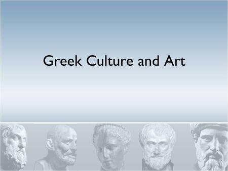 Greek Culture and Art. Greek Culture Three Periods in Greek History: Archaic 600 – 480 BC Classical 480 – 323 BC Hellenistic 323 – 31 BC Greeks Refered.
