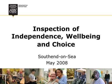 Inspection of Independence, Wellbeing and Choice Southend-on-Sea May 2008.