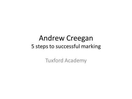 Andrew Creegan 5 steps to successful marking Tuxford Academy.