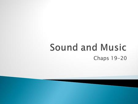 Chaps 19-20.  Produced by vibrating material objects ◦ e.g. vibrating piano string, vibrating tuning fork, vibrating saxophone reed, vibrating column.