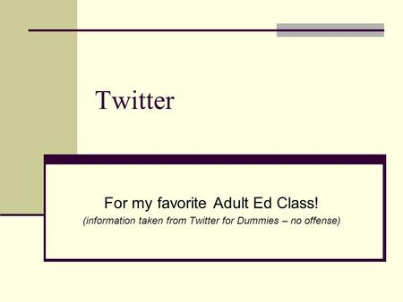Twitter For my favorite Adult Ed Class! (information taken from Twitter for Dummies – no offense)