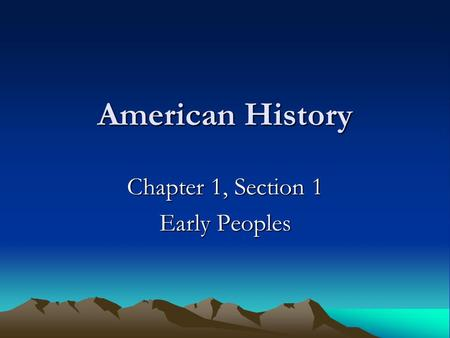 American History Chapter 1, Section 1 Early Peoples.