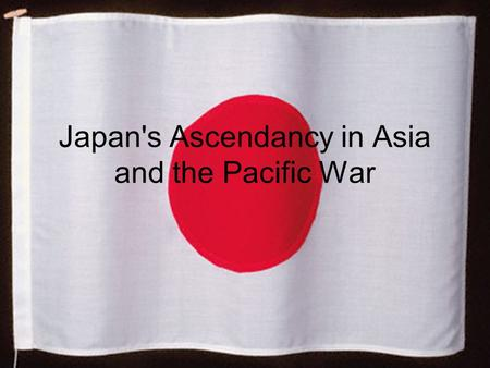 Japan's Ascendancy in Asia and the Pacific War. 1642 - 1853 Japan follows a policy of isolationism Did not want to be victimized like China.