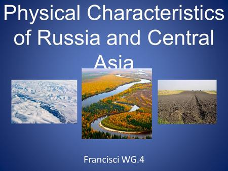 Physical Characteristics of Russia and Central Asia Francisci WG.4.