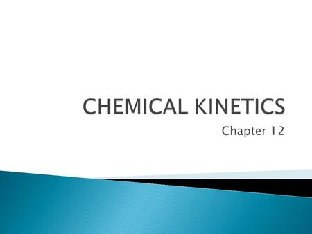 Chapter 12.  Chemical kinetics deals with the speed at which changes occur. The speed, or rate, of a process is defined as the change in a given quantity.
