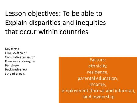 Lesson objectives: To be able to Explain disparities and inequities that occur within countries Factors: ethnicity, residence, parental education, income,